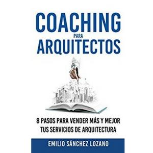 Coaching para arquitectos 8 pasos para vender más y mejor tus servicios de arquitectura